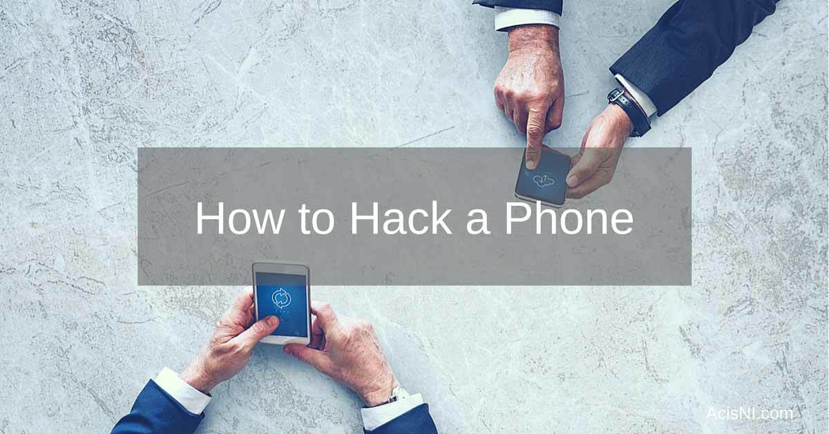 How to Hack a Phone - Cell Phone Hacking Guide (2019) AcisNI com