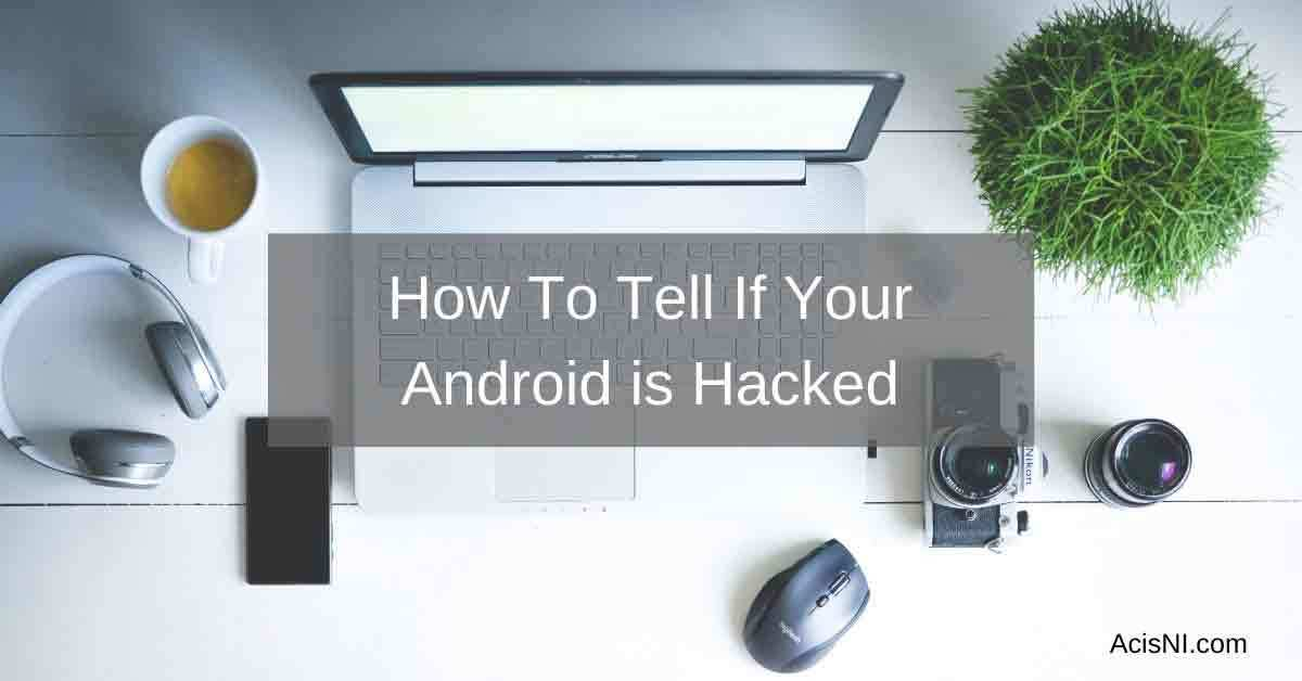 how to tell if your android is hacked