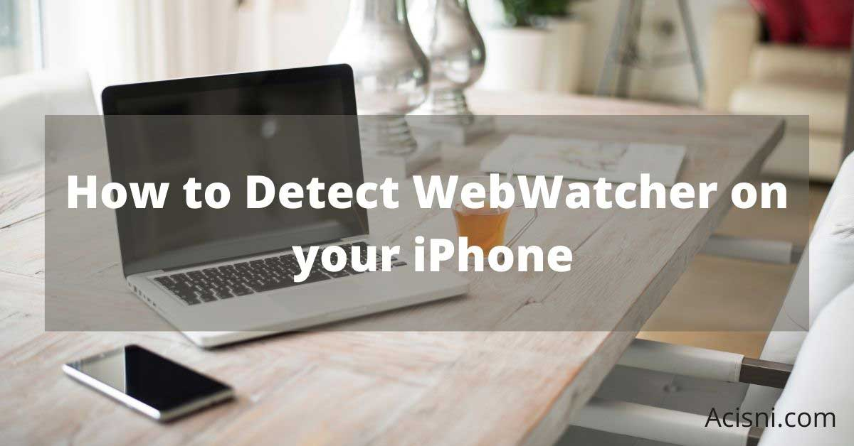 how to detect Webwatcher spy app