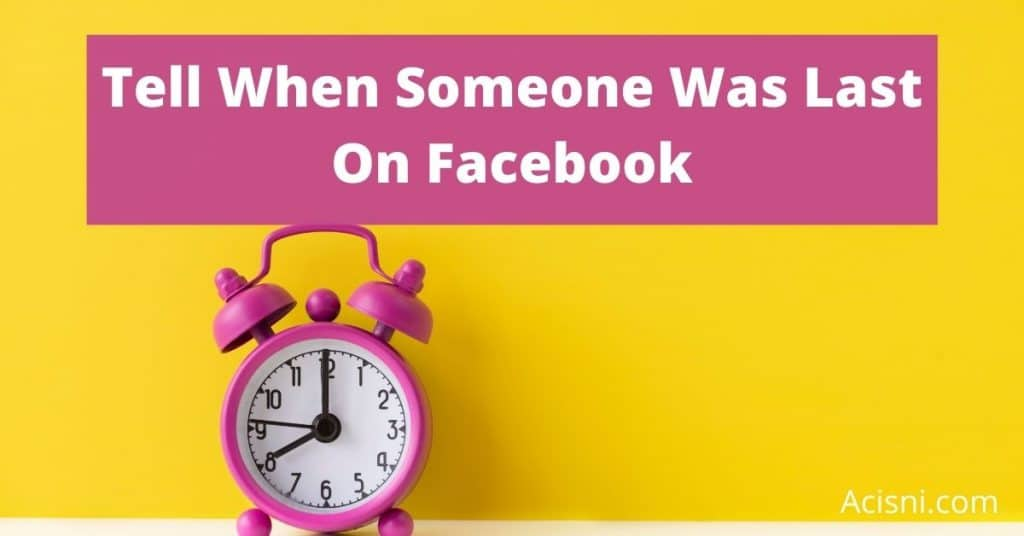 how to tell when someone was last on facebook