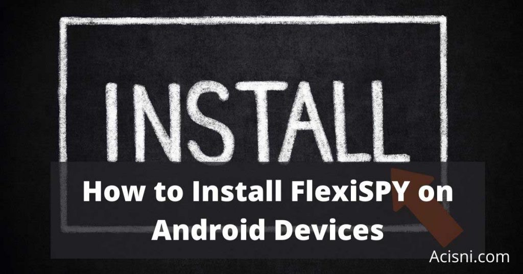 how to install FlexiSPY on an Android phone